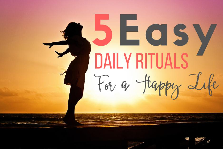 5 Easy Daily Rituals For a Happier Life
