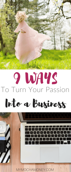 9 Ways to Turn Your Passion Into a Business