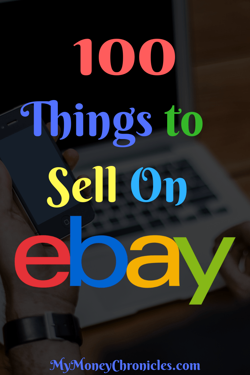 100 Best Things To Sell On Ebay My Money Chronicles