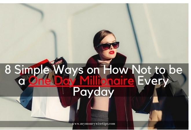 8 Simple Ways on How Not to be a One Day Millionaire Every Payday