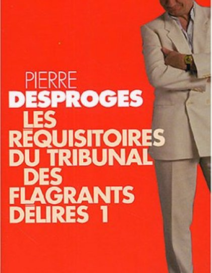 Requisitoires du tribunal des flagrants delires - Pierre Desproges
