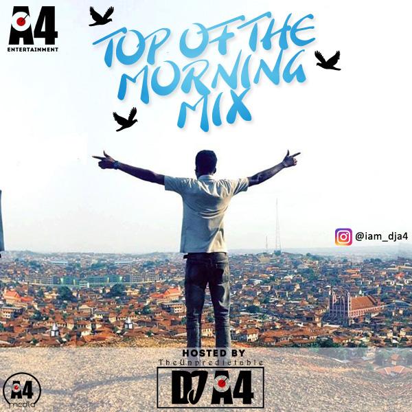 MYNAIJADJ PRESENTS DJ A4 TOP OF THE MORNING MIX – LATEST MUSIC