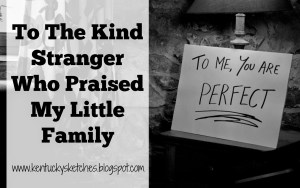 To the Kind Stranger Who Praised My Little Family
