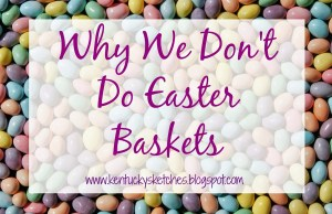 Why We Don't Do Easter Baskets