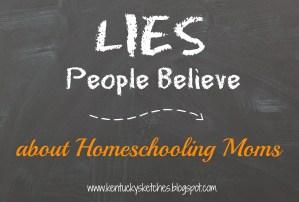 Lies People Believe About Homeschooling Moms