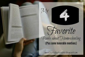 My 4 Favorite Books About Homeschooling (Plus Some Honorable Mentions)