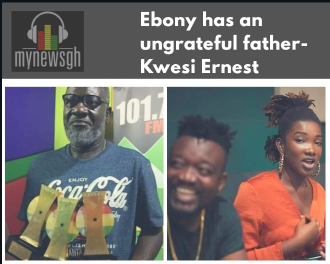 It's unfortunate Ebony has such an ungrateful man as a father- Kwesi Ernest defends Bullet