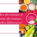 Indice glycémique & Charge glycémique: quelles différences?