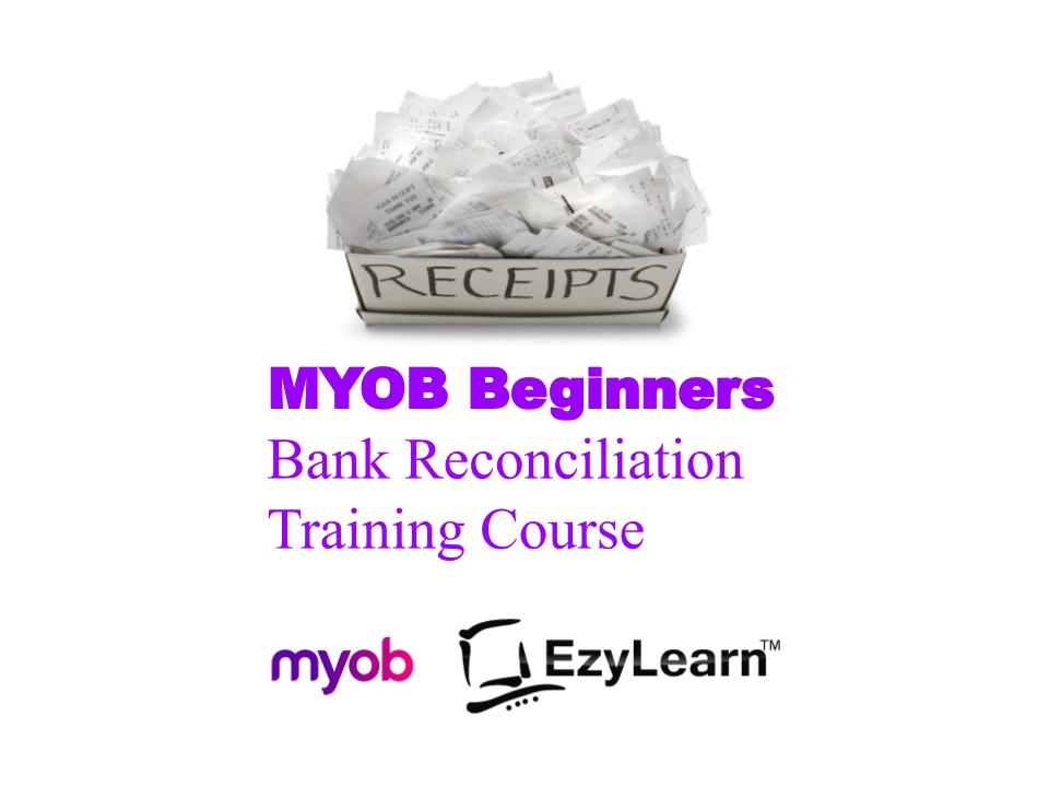 MYOB AccountRight and MYOB Essentials Beginners Training Course Bank Feeds, Bank Recs and Journal Entries - EzyLearn