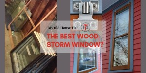 Wood Storm Window All Season Storm and Screen My Old House Fix