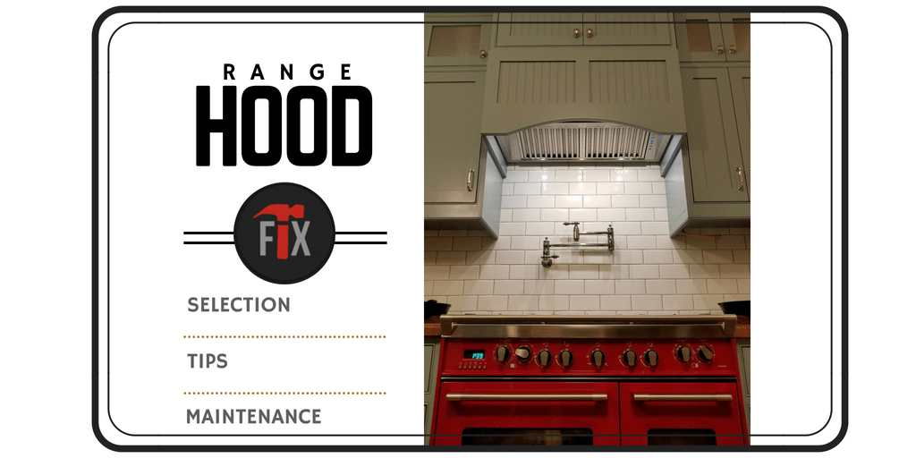 Range Hood Selection, Tips, and Maintenance