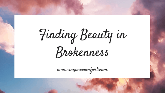 Finding Beauty in Brokenness