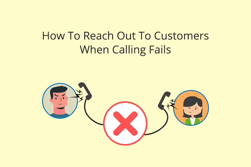 How to reach out to customers when calling fails