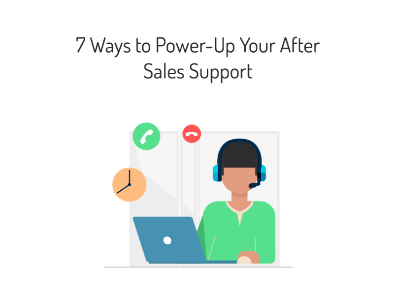 7 Ways to Power-Up Your After Sales Support