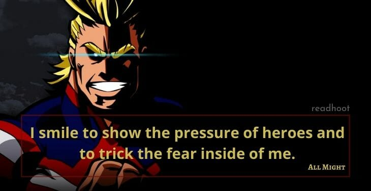 I smile to show the pressure of heroes and to trick the fear inside of me.