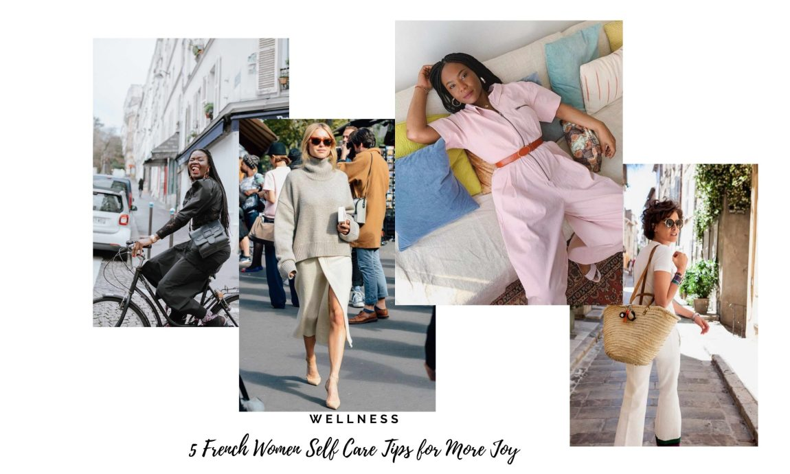 5 French Women Self Care Tips for More Joy