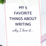My 5 Favorite Things About Writing