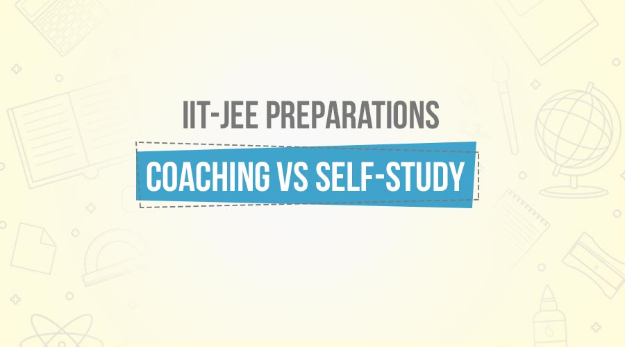 Coaching or Self-Study? The Question On Every IIT-JEE Aspirant's Mind