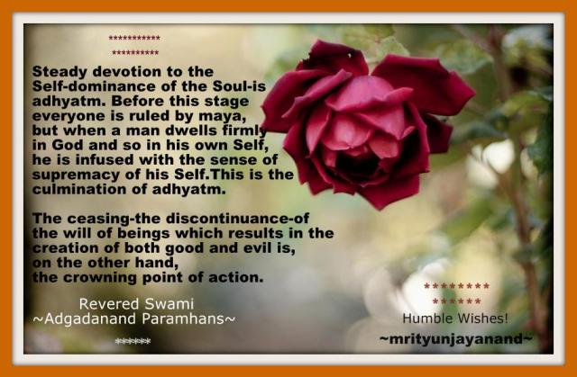 Steady devotion to the Self-dominance of the Soul-is adhyatm....!!!
