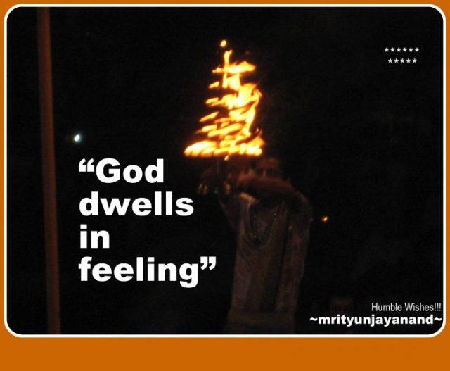 God dwells in feeling...!!!