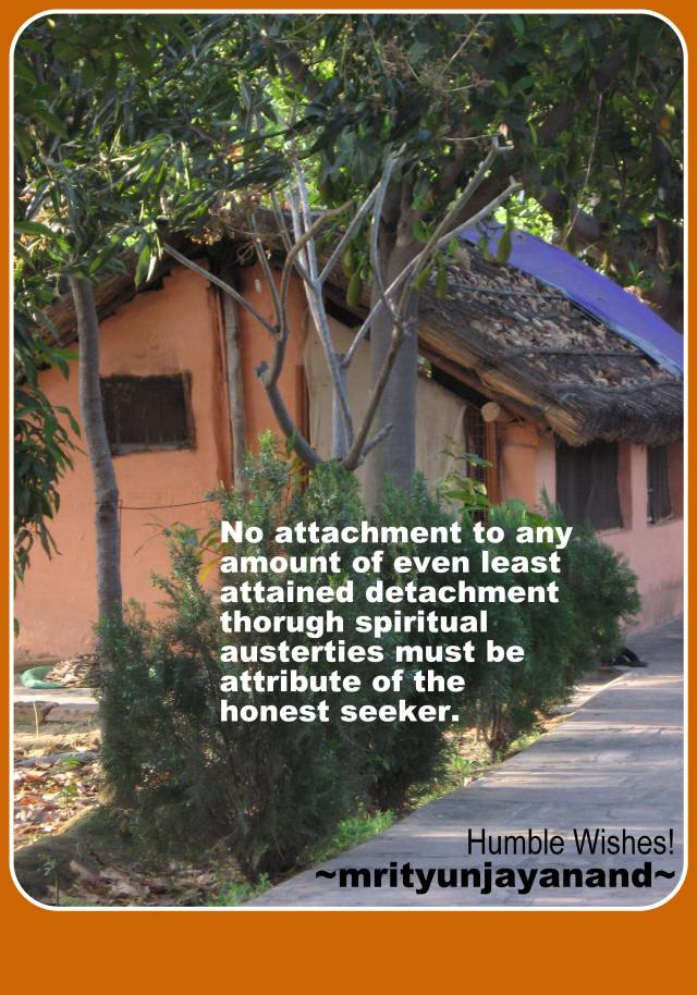 No attachment to any amount of even least attained detachment...!!!