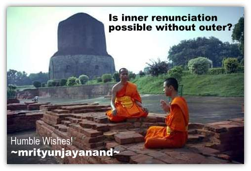 Is inner renunciation possible without outer....!