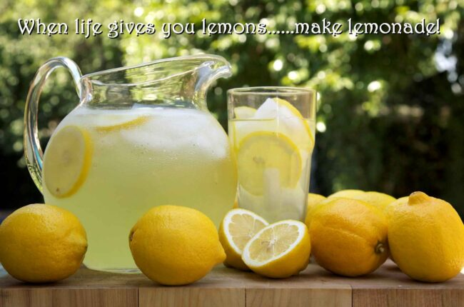 When Life Offers You Lemons – Make Lemonade
