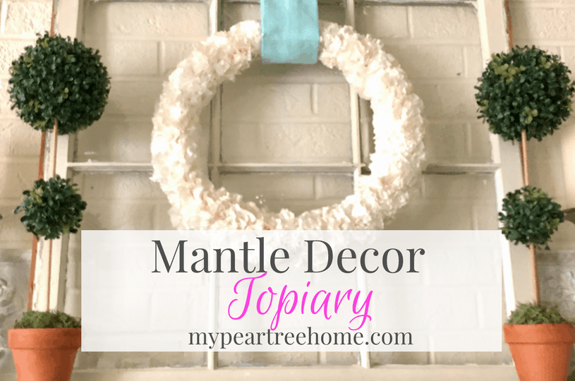 Topiary Diy Mantle Decor Hack My Pear Tree Home