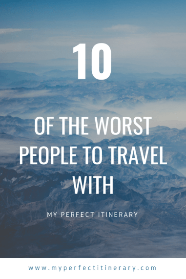 10 of the worst people to travel with, who not to travel with, how to stay positive while traveling