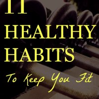 11 Healthy Habits To Keep You Fit
