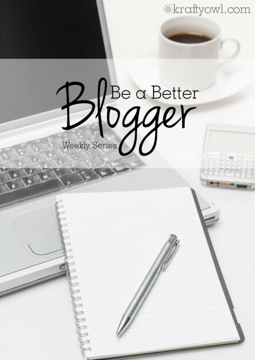 Be a Better Blogger Series