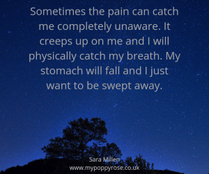 Baby loss Quote: Sometimes the pain can catch me completely unaware. It creeps up on me and I will physically catch my breath. My stomach will fall and I just want to be swept away.