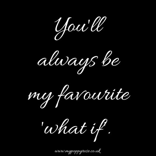 Quote: You'll always be my favourite what if.