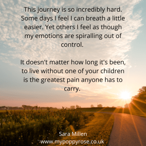 Baby loss Quote: This journey is so incredibly hard. Some days I feel I can breath a little easier. Yet others I feel as though my emotions are spiralling out of control. It doesn't matter how long it's been, to live without one of your children is the greatest pain anyone has to carry.
