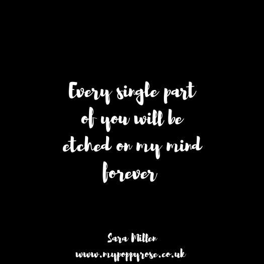Quote: Every single part of you will be etched on my mind forever.