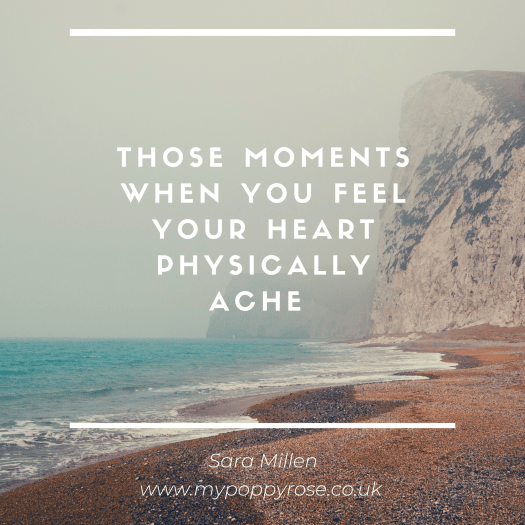 Grief Quote: Those moments when you feel your heart physically ache.