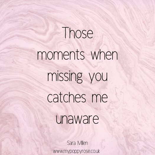 Grief Quote: Those moments when missing you catches me unaware.