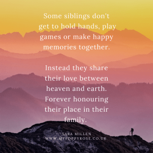 Angel Sibling Quote: Some siblings don't get to hold hands, play games or make happy memories together. Instead they share their love between heaven and earth. Forever honouring their place in their family.