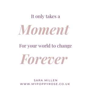Quote: It only takes a moment for your world to change forever.