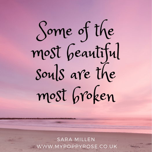 Words of love and Loss Quote: Some of the most beautiful souls are the most broken.