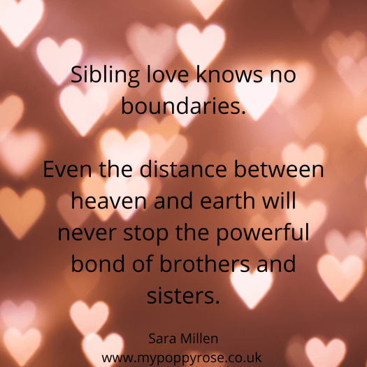 Angel Sibling Quote: Sibling love knows no boundaries. Even the distance between heaven and earth will never stop the powerful bond of brothers and sisters.