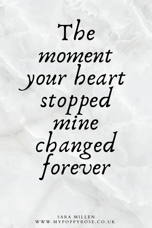 Quote: The moment your heart stopped mine changed forever.