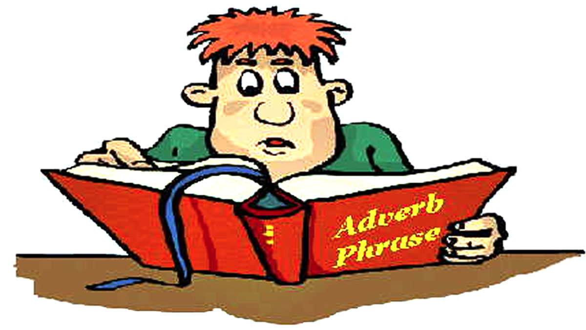 Adverbs : Adverbial Phrases