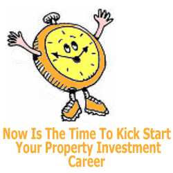 Now Is The Time To Kick start Your Property Investment Career