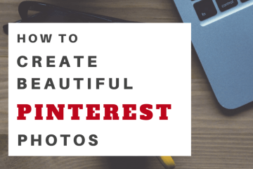 How To Create Beautiful Images for Pinterest