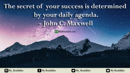 The secret of success is determined by your daily agenda -Maxwell-