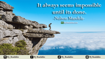 It always seems impossible until its done - Nelson Mandela-