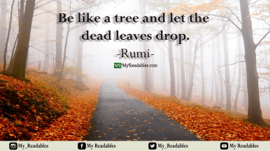 Be like a tree and let the dead leaves drop -Rumi-