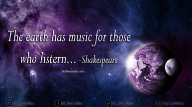 The earth has music for those who listen -Shakespeare