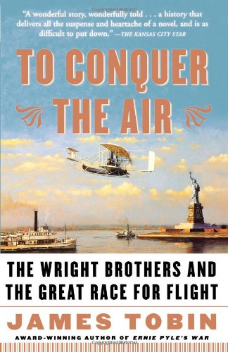 To Conquer the Air: The Wright Brothers and the Great Race for Flight
